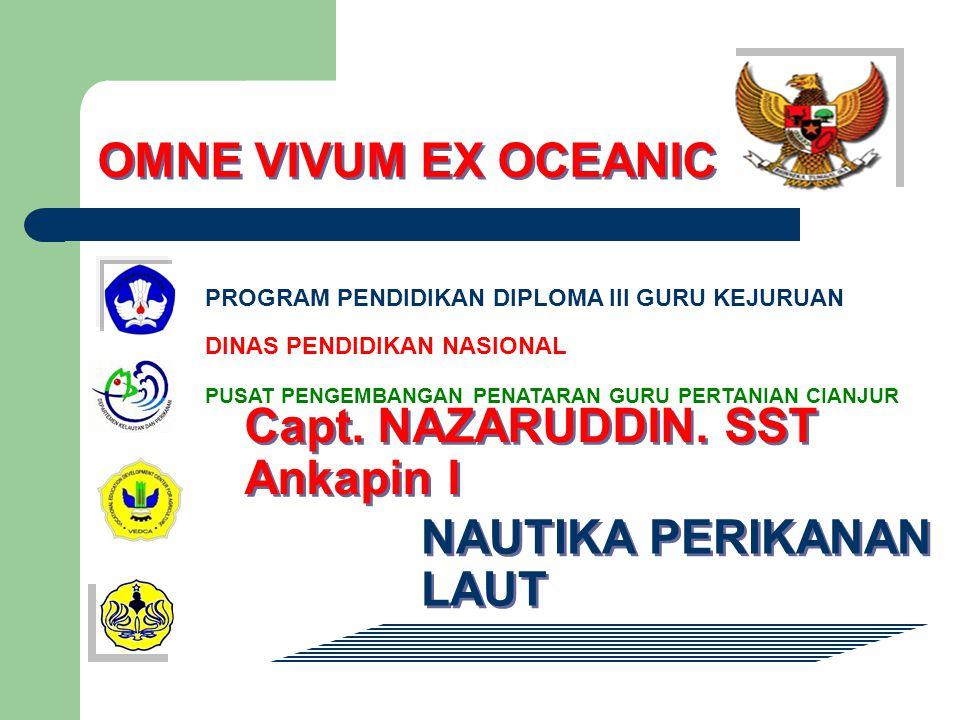 OMNE VIVUM EX OCEANIC PROGRAM PENDIDIKAN DIPLOMA III GURU KEJURUAN PUSAT PENGEMBANGAN PENATARAN GURU PERTANIAN CIANJUR DINAS PENDIDIKAN NASIONAL NAUTIKA PERIKANAN LAUT Capt.