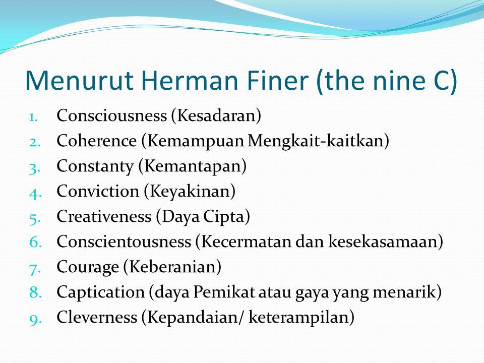 Menurut Herman Finer (the nine C) 1. Consciousness (Kesadaran) 2. Coherence (Kemampuan Mengkait-kaitkan) 3. Constanty (Kemantapan) 4. Conviction (Keya