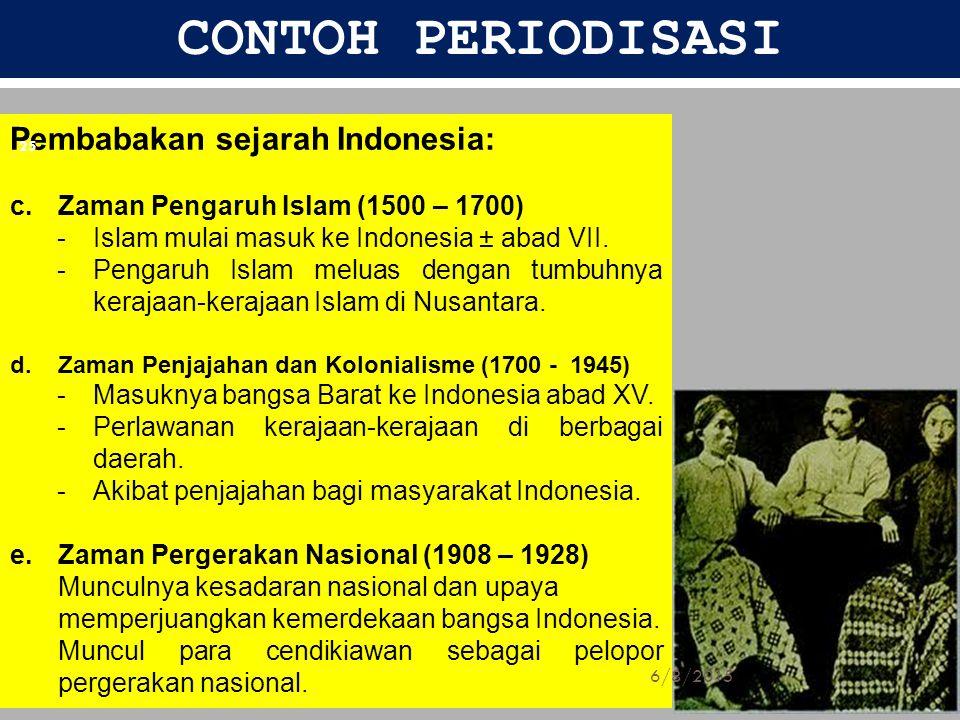 CONTOH PERIODISASI Pembabakan sejarah Indonesia: c.Zaman Pengaruh Islam (1500 – 1700) -Islam mulai masuk ke Indonesia ± abad VII. -Pengaruh Islam melu