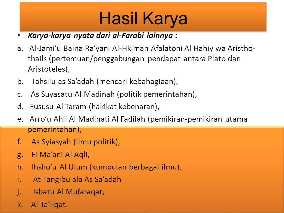 Hasil Karya Karya-karya nyata dari al-Farabi lainnya : a. Al-Jami'u Baina Ra'yani Al-Hkiman Afalatoni Al Hahiy wa Aristho- thails (pertemuan/penggabun