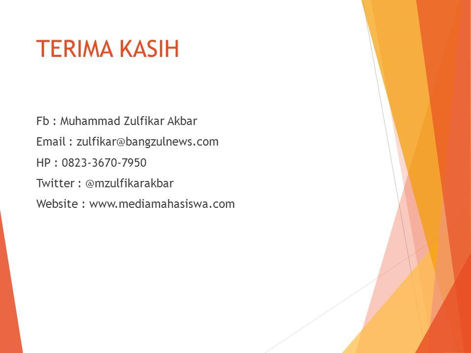 TERIMA KASIH Fb : Muhammad Zulfikar Akbar Email : zulfikar@bangzulnews.com HP : 0823-3670-7950 Twitter : @mzulfikarakbar Website : www.mediamahasiswa.