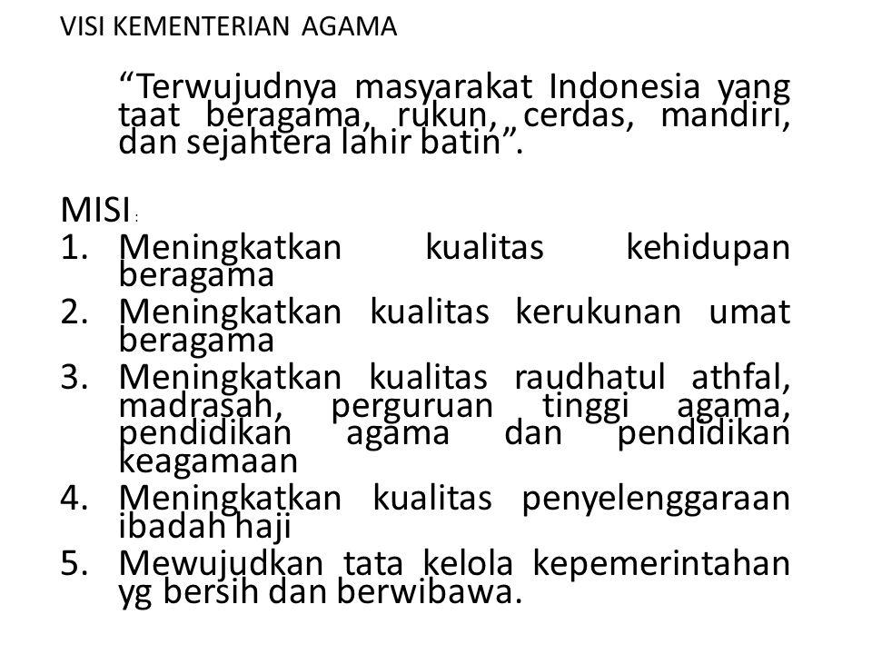 VISI KEMENTERIAN AGAMA Terwujudnya masyarakat Indonesia yang taat beragama, rukun, cerdas, mandiri, dan sejahtera lahir batin .