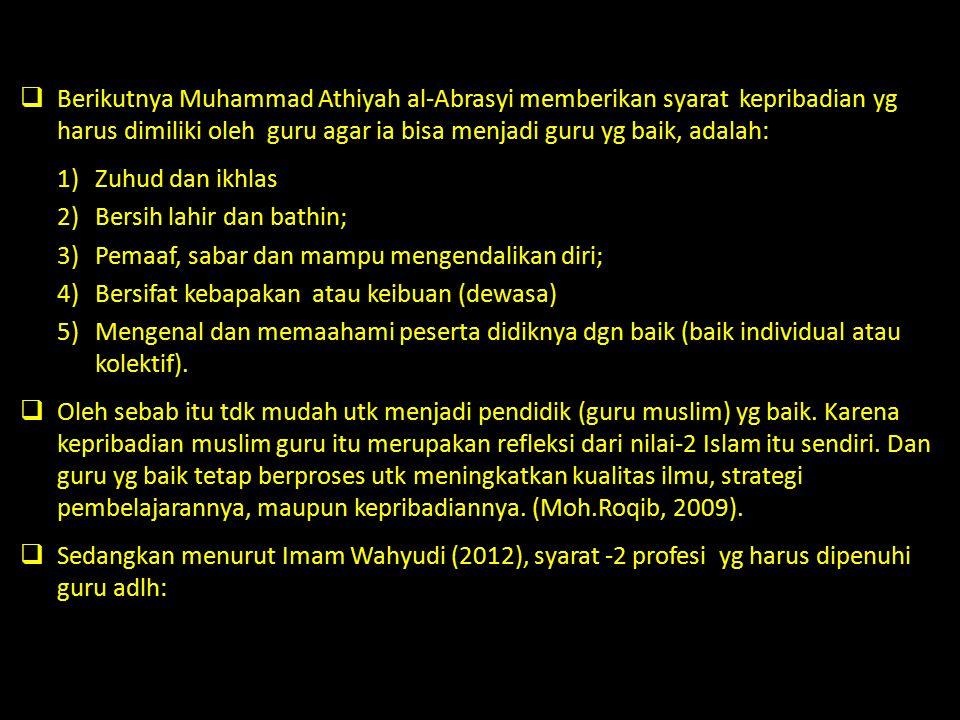  Berikutnya Muhammad Athiyah al-Abrasyi memberikan syarat kepribadian yg harus dimiliki oleh guru agar ia bisa menjadi guru yg baik, adalah: 1)Zuhud