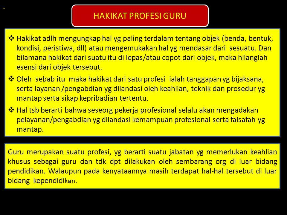. HAKIKAT PROFESI GURU Guru merupakan suatu profesi, yg berarti suatu jabatan yg memerlukan keahlian khusus sebagai guru dan tdk dpt dilakukan oleh se