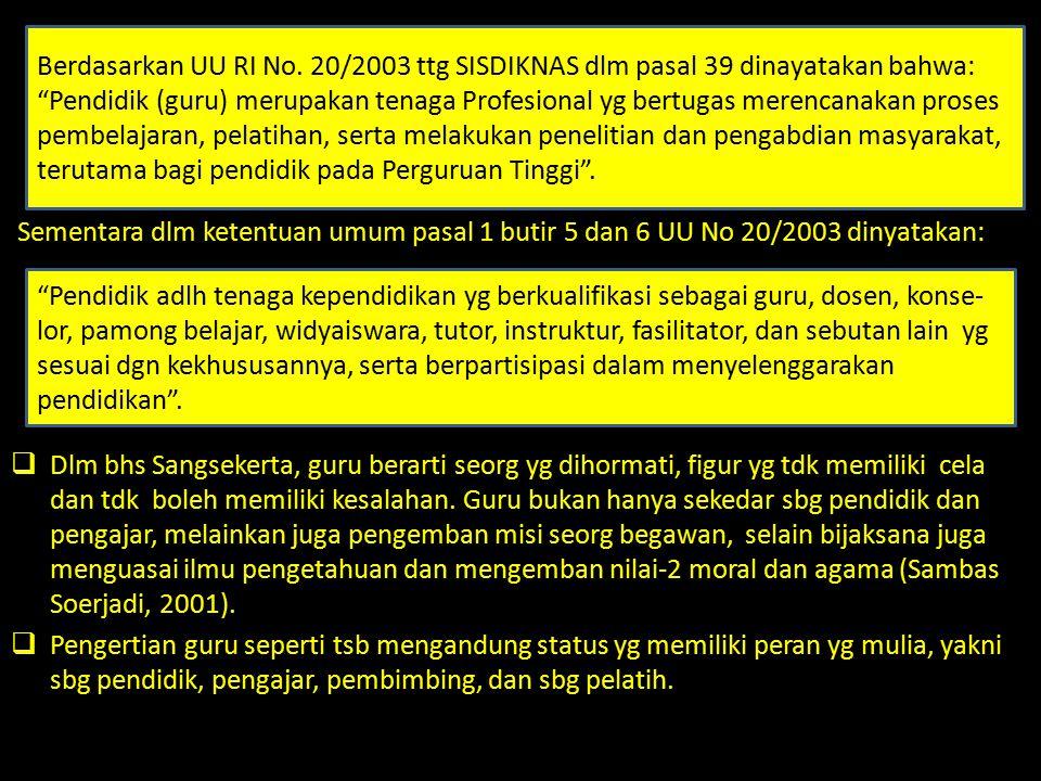 Sementara dlm ketentuan umum pasal 1 butir 5 dan 6 UU No 20/2003 dinyatakan:  Dlm bhs Sangsekerta, guru berarti seorg yg dihormati, figur yg tdk memi
