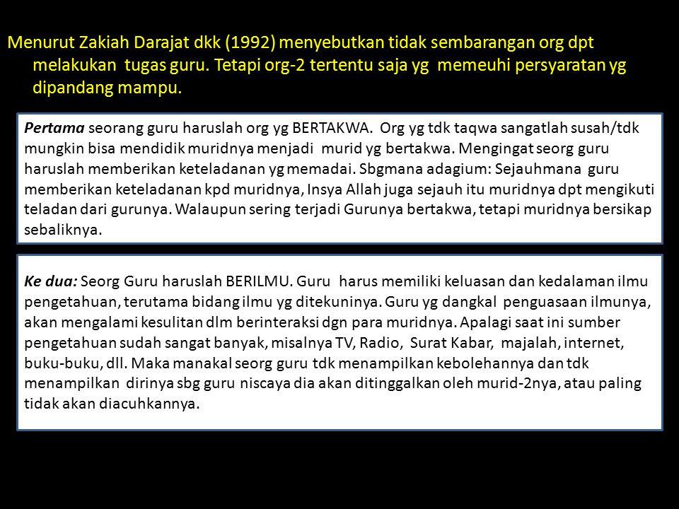 Menurut Zakiah Darajat dkk (1992) menyebutkan tidak sembarangan org dpt melakukan tugas guru. Tetapi org-2 tertentu saja yg memeuhi persyaratan yg dip