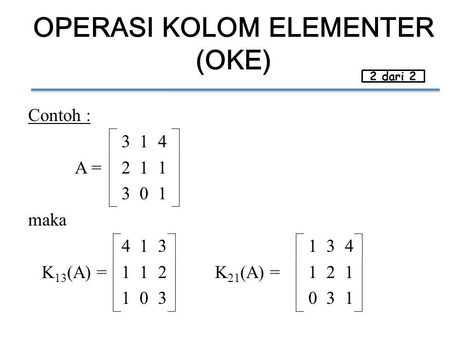 OPERASI KOLOM ELEMENTER (OKE) Contoh : 3 1 4 A = 2 1 1 3 0 1 maka 4 1 31 3 4 K 13 (A) =1 1 2K 21 (A) =1 2 1 1 0 30 3 1 2 dari 2