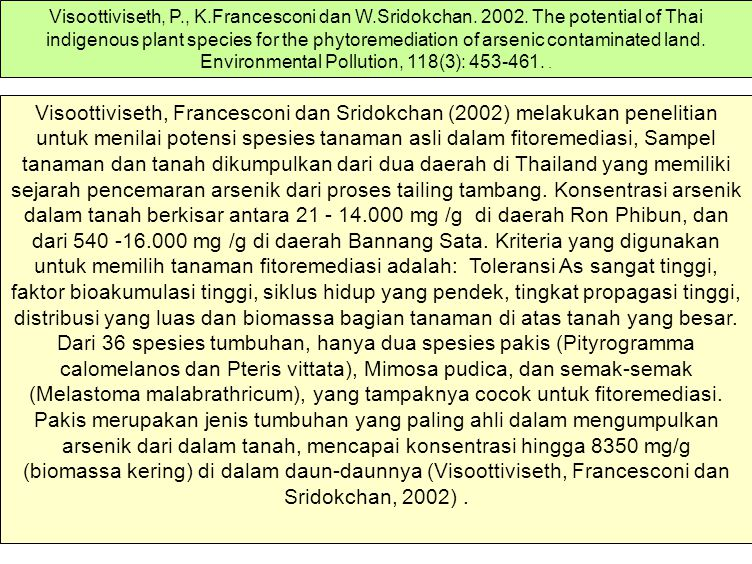 Visoottiviseth, Francesconi dan Sridokchan (2002) melakukan penelitian untuk menilai potensi spesies tanaman asli dalam fitoremediasi, Sampel tanaman