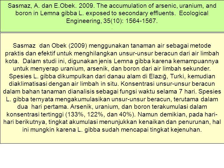 Sasmaz dan Obek (2009) menggunakan tanaman air sebagai metode praktis dan efektif untuk menghilangkan unsur-unsur beracun dari air limbah kota. Dalam