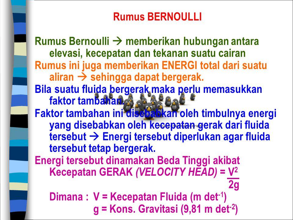 Rumus BERNOULLI Rumus Bernoulli  memberikan hubungan antara elevasi, kecepatan dan tekanan suatu cairan Rumus ini juga memberikan ENERGI total dari s