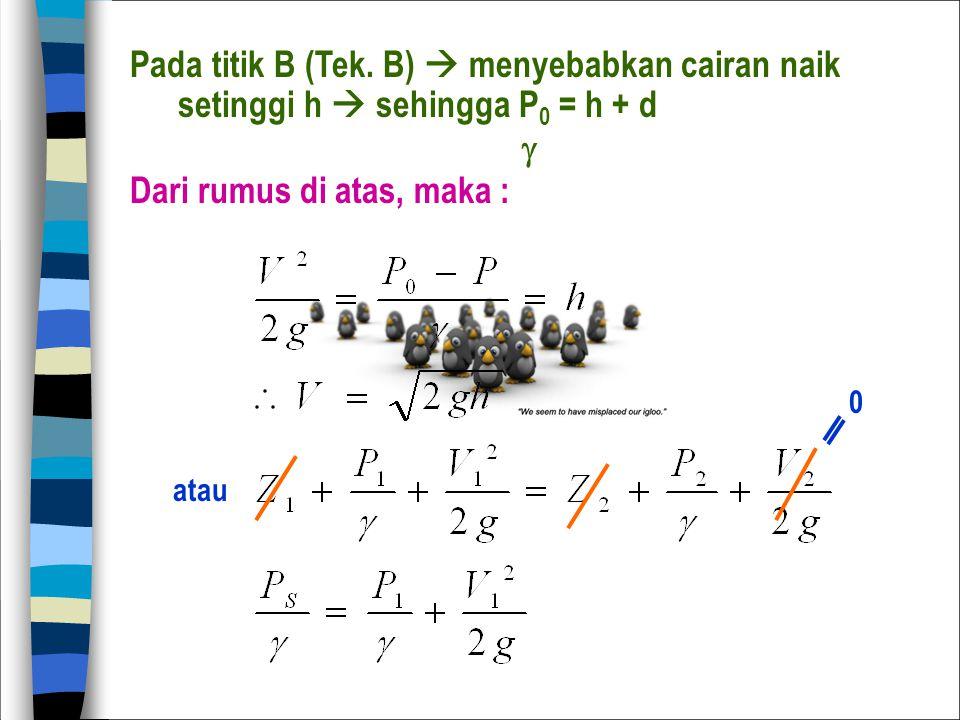 Pada titik B (Tek. B)  menyebabkan cairan naik setinggi h  sehingga P 0 = h + d  Dari rumus di atas, maka : atau 0