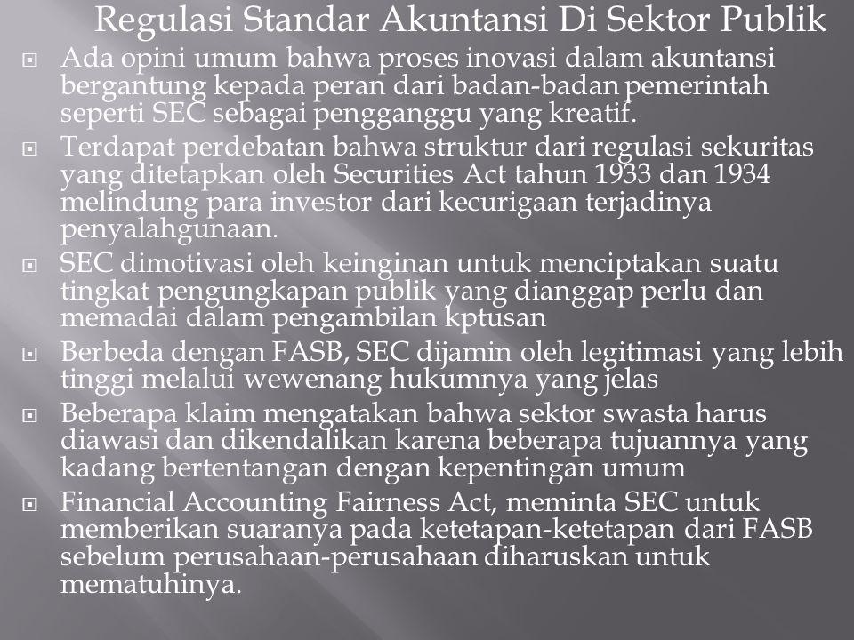 Regulasi Standar Akuntansi Di Sektor Publik  Ada opini umum bahwa proses inovasi dalam akuntansi bergantung kepada peran dari badan-badan pemerintah seperti SEC sebagai pengganggu yang kreatif.