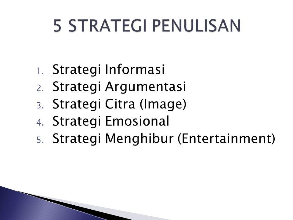 1. Strategi Informasi 2. Strategi Argumentasi 3. Strategi Citra (Image) 4. Strategi Emosional 5. Strategi Menghibur (Entertainment)