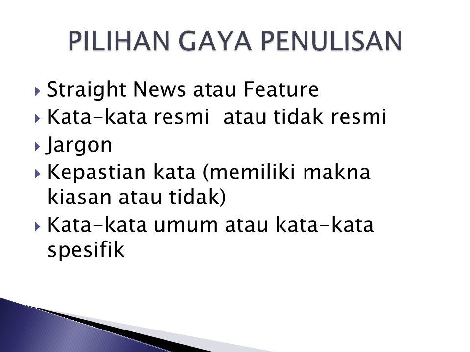  Straight News atau Feature  Kata-kata resmi atau tidak resmi  Jargon  Kepastian kata (memiliki makna kiasan atau tidak)  Kata-kata umum atau kat