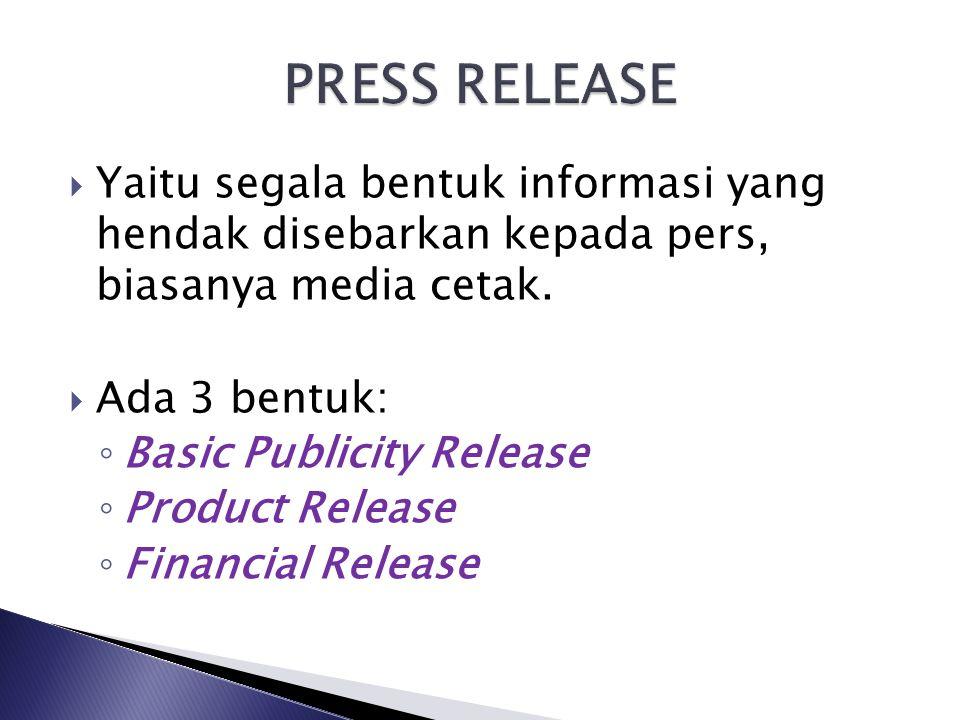  Yaitu segala bentuk informasi yang hendak disebarkan kepada pers, biasanya media cetak.  Ada 3 bentuk: ◦ Basic Publicity Release ◦ Product Release