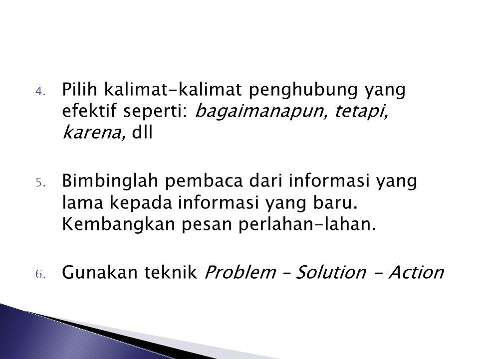 4. Pilih kalimat-kalimat penghubung yang efektif seperti: bagaimanapun, tetapi, karena, dll 5. Bimbinglah pembaca dari informasi yang lama kepada info