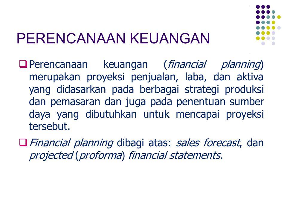 PERENCANAAN KEUANGAN  Perencanaan keuangan (financial planning) merupakan proyeksi penjualan, laba, dan aktiva yang didasarkan pada berbagai strategi