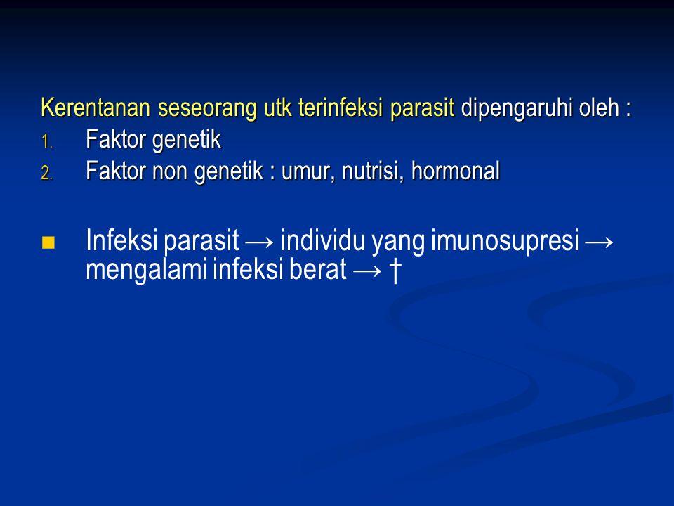 Kerentanan seseorang utk terinfeksi parasit dipengaruhi oleh : 1.