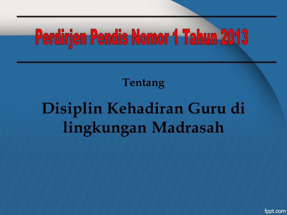 Tentang Disiplin Kehadiran Guru di lingkungan Madrasah