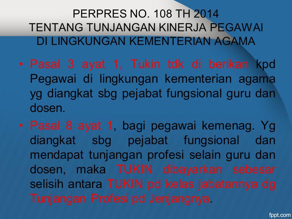 PERPRES NO. 108 TH 2014 TENTANG TUNJANGAN KINERJA PEGAWAI DI LINGKUNGAN KEMENTERIAN AGAMA Pasal 3 ayat 1, Tukin tdk di berikan kpd Pegawai di lingkung