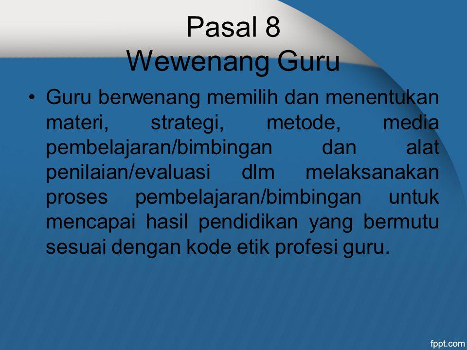 Pasal 8 Wewenang Guru Guru berwenang memilih dan menentukan materi, strategi, metode, media pembelajaran/bimbingan dan alat penilaian/evaluasi dlm mel
