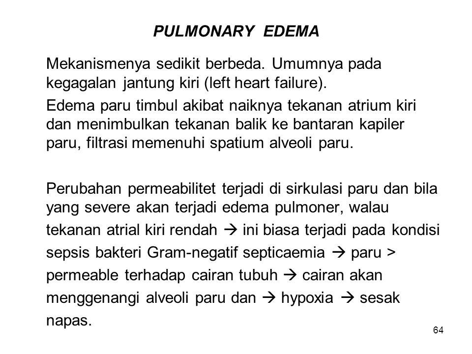 64 PULMONARY EDEMA Mekanismenya sedikit berbeda. Umumnya pada kegagalan jantung kiri (left heart failure). Edema paru timbul akibat naiknya tekanan at