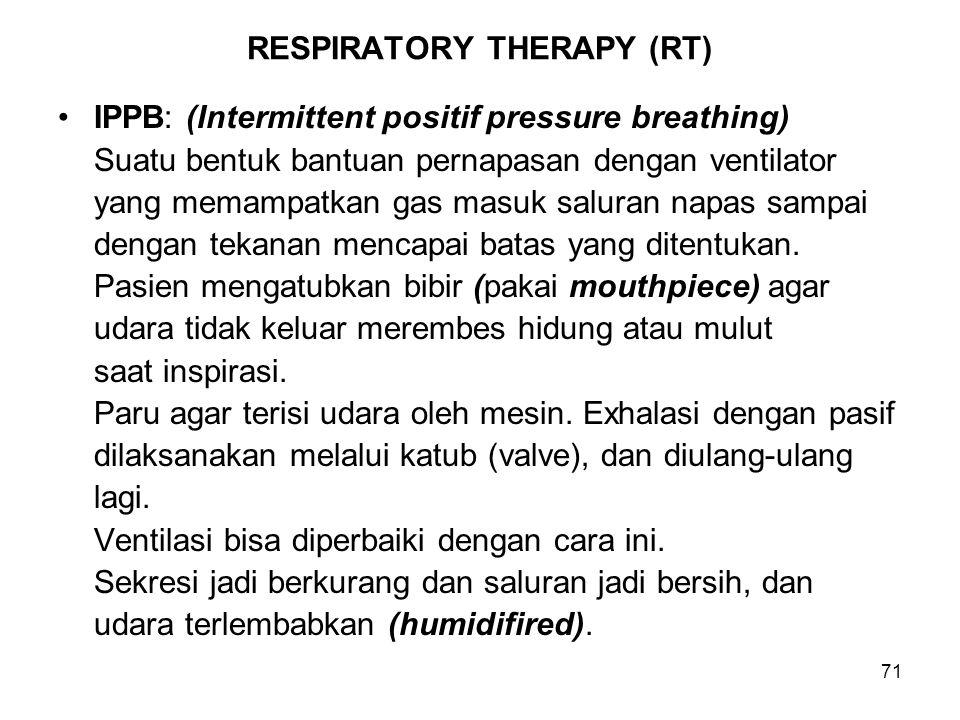 71 RESPIRATORY THERAPY (RT) IPPB: (Intermittent positif pressure breathing) Suatu bentuk bantuan pernapasan dengan ventilator yang memampatkan gas mas