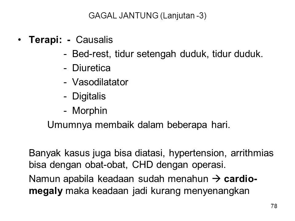 78 GAGAL JANTUNG (Lanjutan -3) Terapi: - Causalis - Bed-rest, tidur setengah duduk, tidur duduk. - Diuretica - Vasodilatator - Digitalis - Morphin Umu