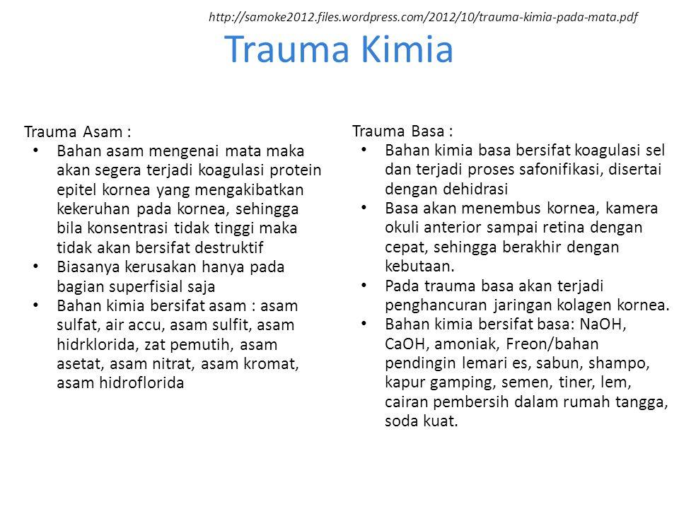 Trauma Kimia Trauma Asam : Bahan asam mengenai mata maka akan segera terjadi koagulasi protein epitel kornea yang mengakibatkan kekeruhan pada kornea,