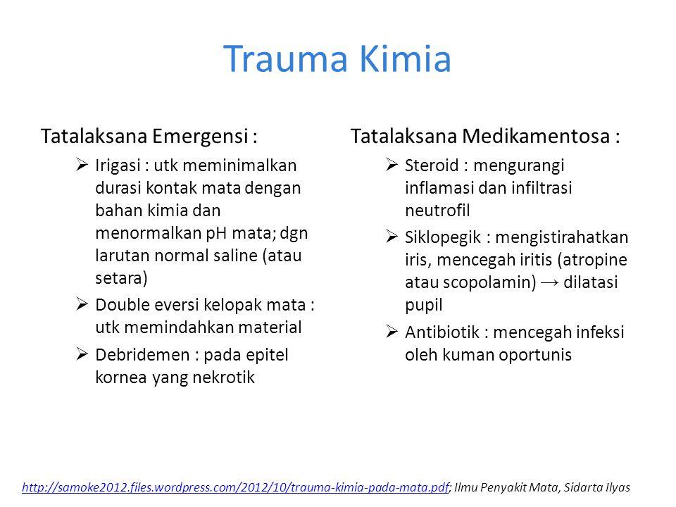 Trauma Kimia Tatalaksana Emergensi :  Irigasi : utk meminimalkan durasi kontak mata dengan bahan kimia dan menormalkan pH mata; dgn larutan normal sa