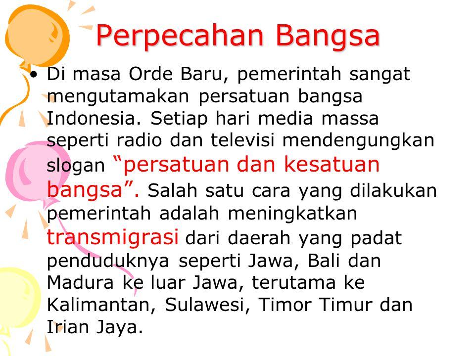Perpecahan Bangsa Di masa Orde Baru, pemerintah sangat mengutamakan persatuan bangsa Indonesia. Setiap hari media massa seperti radio dan televisi men