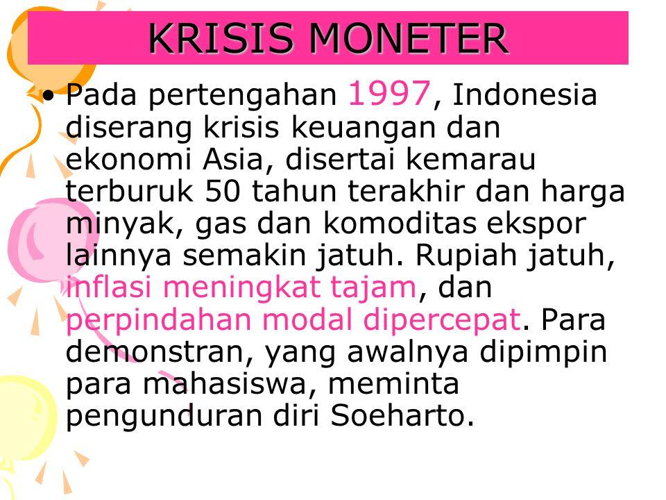 KRISIS MONETER Pada pertengahan 1997, Indonesia diserang krisis keuangan dan ekonomi Asia, disertai kemarau terburuk 50 tahun terakhir dan harga minya