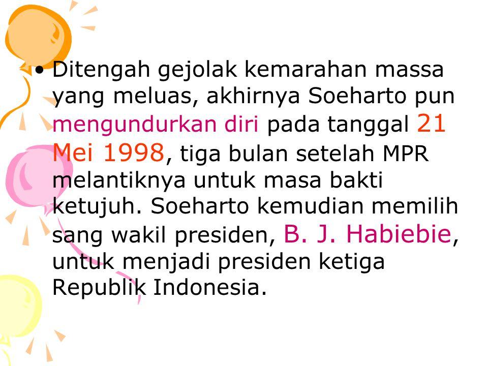 Ditengah gejolak kemarahan massa yang meluas, akhirnya Soeharto pun mengundurkan diri pada tanggal 21 Mei 1998, tiga bulan setelah MPR melantiknya unt