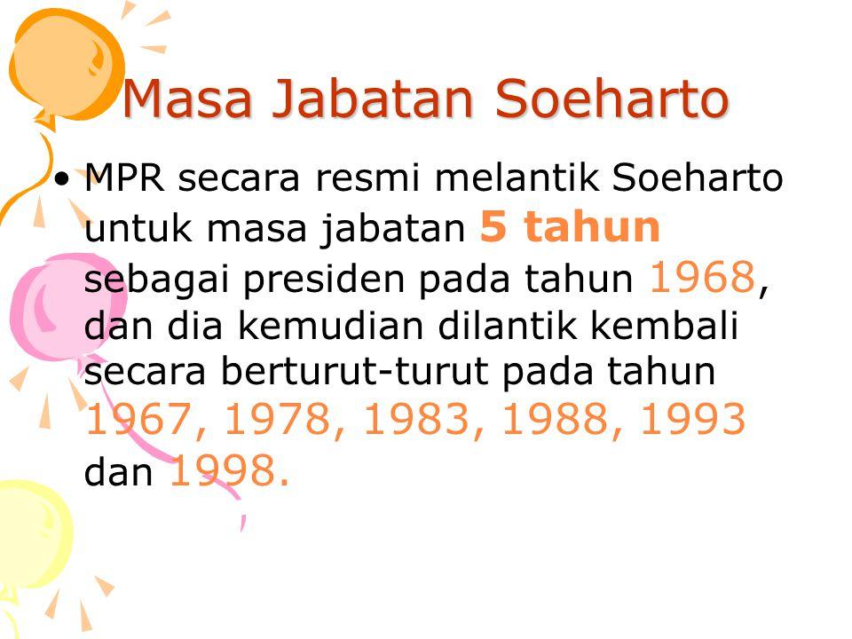 Masa Jabatan Soeharto MPR secara resmi melantik Soeharto untuk masa jabatan 5 tahun sebagai presiden pada tahun 1968, dan dia kemudian dilantik kembal
