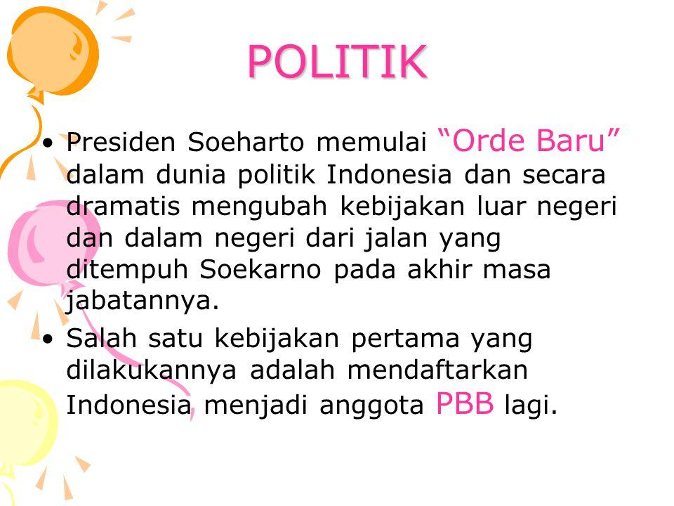 """POLITIK Presiden Soeharto memulai """"Orde Baru"""" dalam dunia politik Indonesia dan secara dramatis mengubah kebijakan luar negeri dan dalam negeri dari j"""