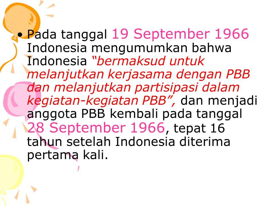 """Pada tanggal 19 September 1966 Indonesia mengumumkan bahwa Indonesia """"bermaksud untuk melanjutkan kerjasama dengan PBB dan melanjutkan partisipasi dal"""