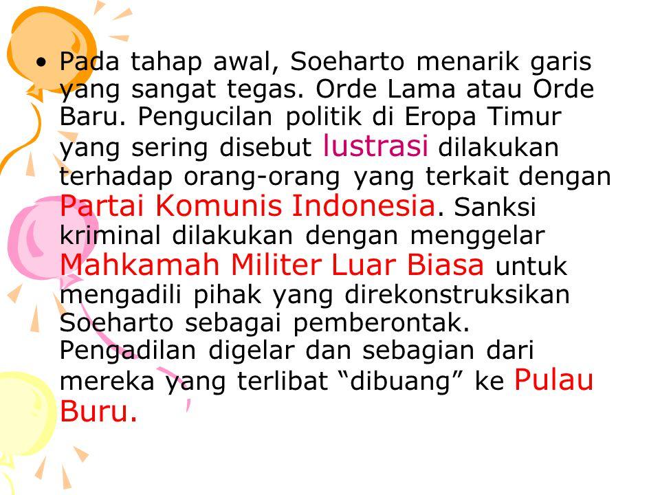 Pada tahap awal, Soeharto menarik garis yang sangat tegas. Orde Lama atau Orde Baru. Pengucilan politik di Eropa Timur yang sering disebut lustrasi di