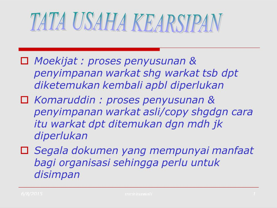 6/8/2015meirinawati1  Moekijat : proses penyusunan & penyimpanan warkat shg warkat tsb dpt diketemukan kembali apbl diperlukan  Komaruddin : proses