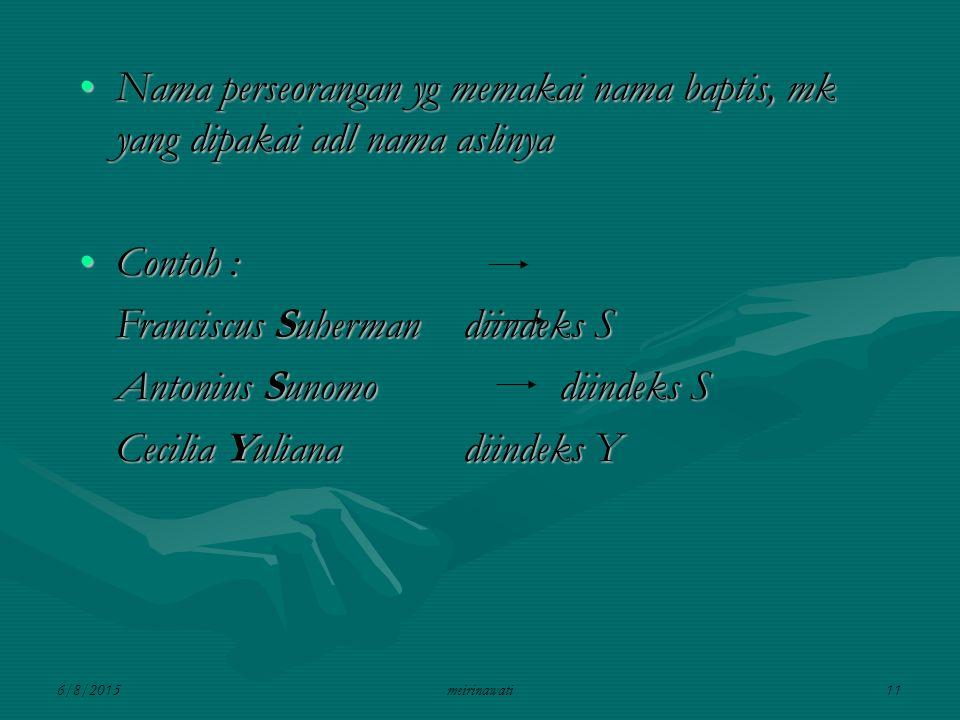6/8/2015meirinawati11 Nama perseorangan yg memakai nama baptis, mk yang dipakai adl nama aslinyaNama perseorangan yg memakai nama baptis, mk yang dipa