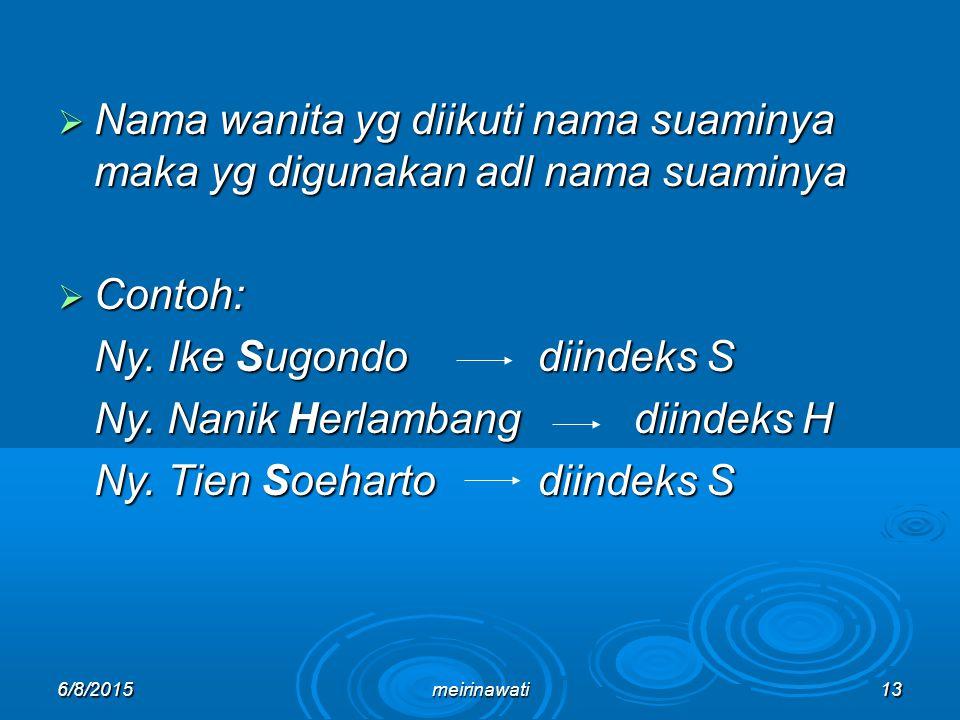 6/8/2015meirinawati13  Nama wanita yg diikuti nama suaminya maka yg digunakan adl nama suaminya  Contoh: Ny. Ike Sugondodiindeks S Ny. Nanik Herlamb