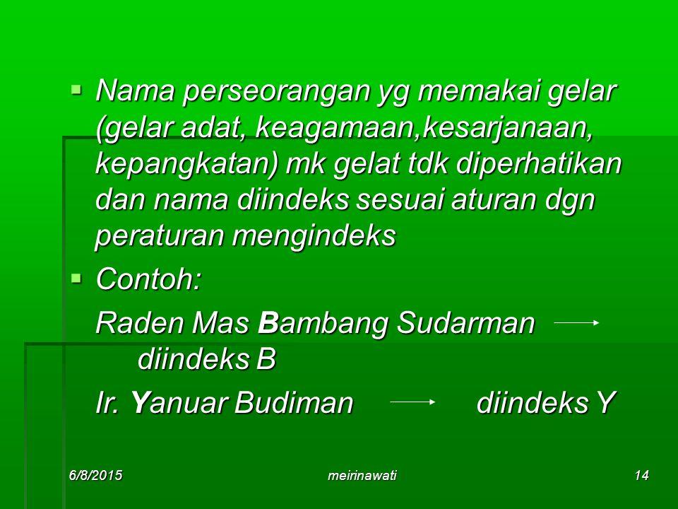 6/8/2015meirinawati14  Nama perseorangan yg memakai gelar (gelar adat, keagamaan,kesarjanaan, kepangkatan) mk gelat tdk diperhatikan dan nama diindek