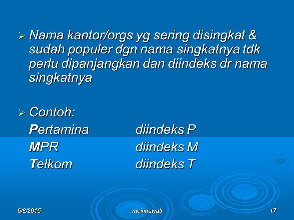 6/8/2015meirinawati17  Nama kantor/orgs yg sering disingkat & sudah populer dgn nama singkatnya tdk perlu dipanjangkan dan diindeks dr nama singkatny