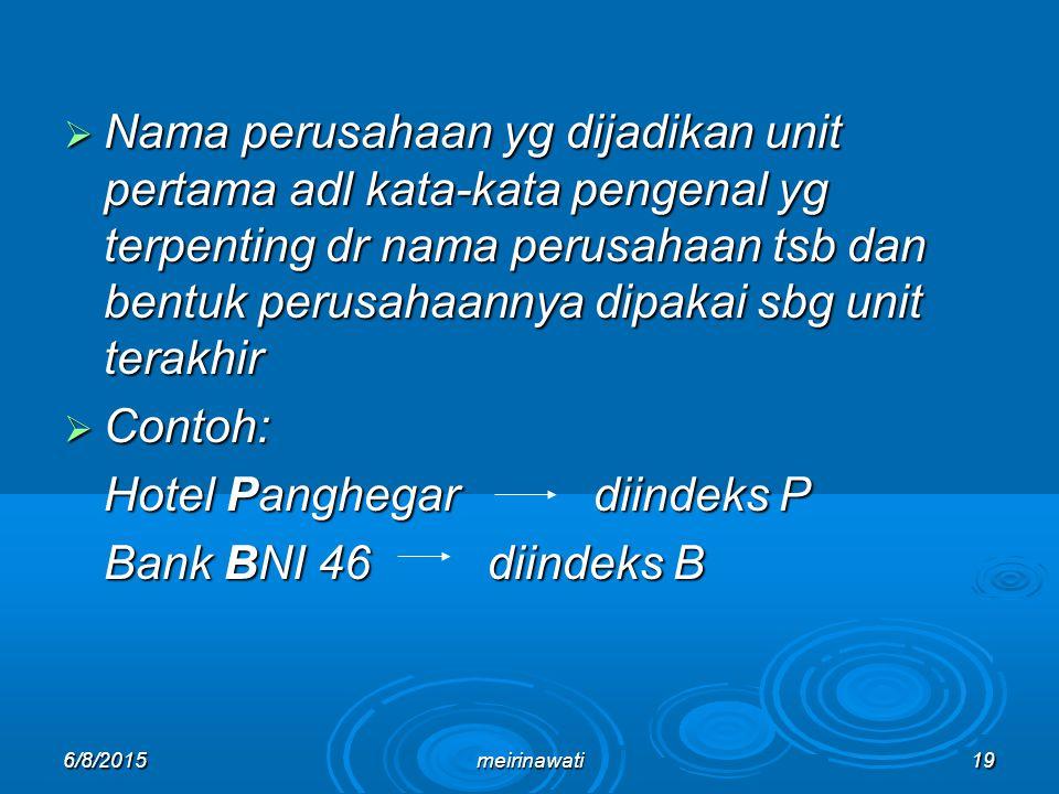 6/8/2015meirinawati19  Nama perusahaan yg dijadikan unit pertama adl kata-kata pengenal yg terpenting dr nama perusahaan tsb dan bentuk perusahaannya