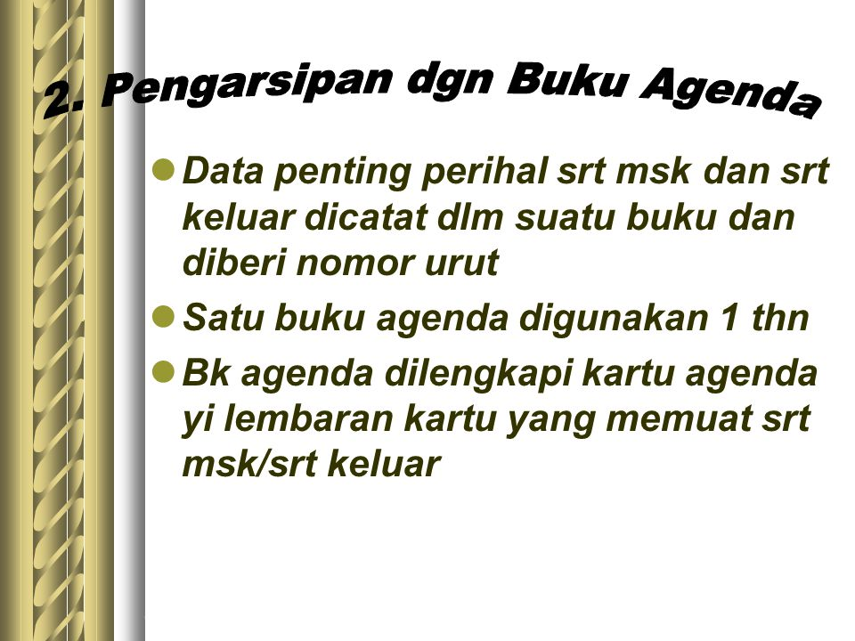 6/8/2015 meirinawati23 Data penting perihal srt msk dan srt keluar dicatat dlm suatu buku dan diberi nomor urut Satu buku agenda digunakan 1 thn Bk ag