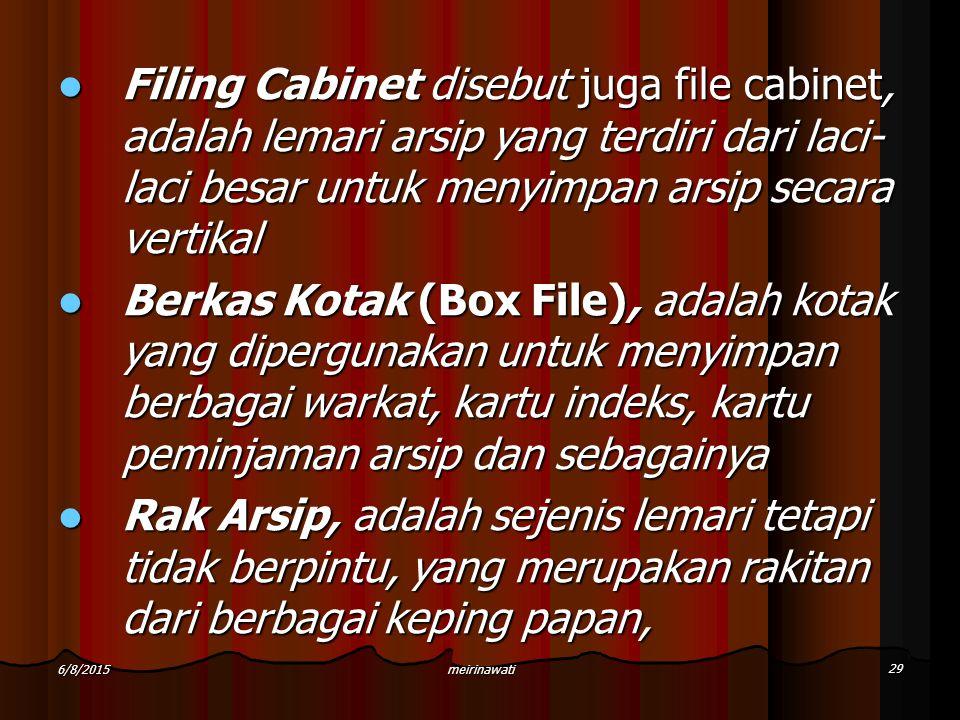 meirinawati 29 6/8/2015 Filing Cabinet disebut juga file cabinet, adalah lemari arsip yang terdiri dari laci- laci besar untuk menyimpan arsip secara