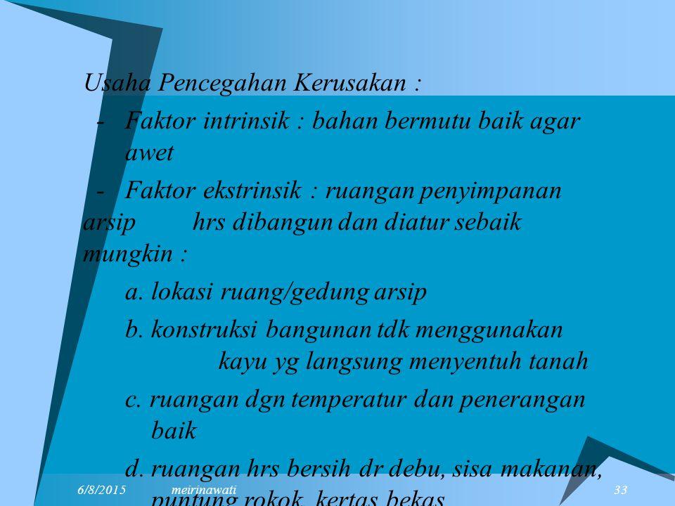 6/8/2015meirinawati 33  Usaha Pencegahan Kerusakan : - Faktor intrinsik : bahan bermutu baik agar awet - Faktor ekstrinsik : ruangan penyimpanan arsi