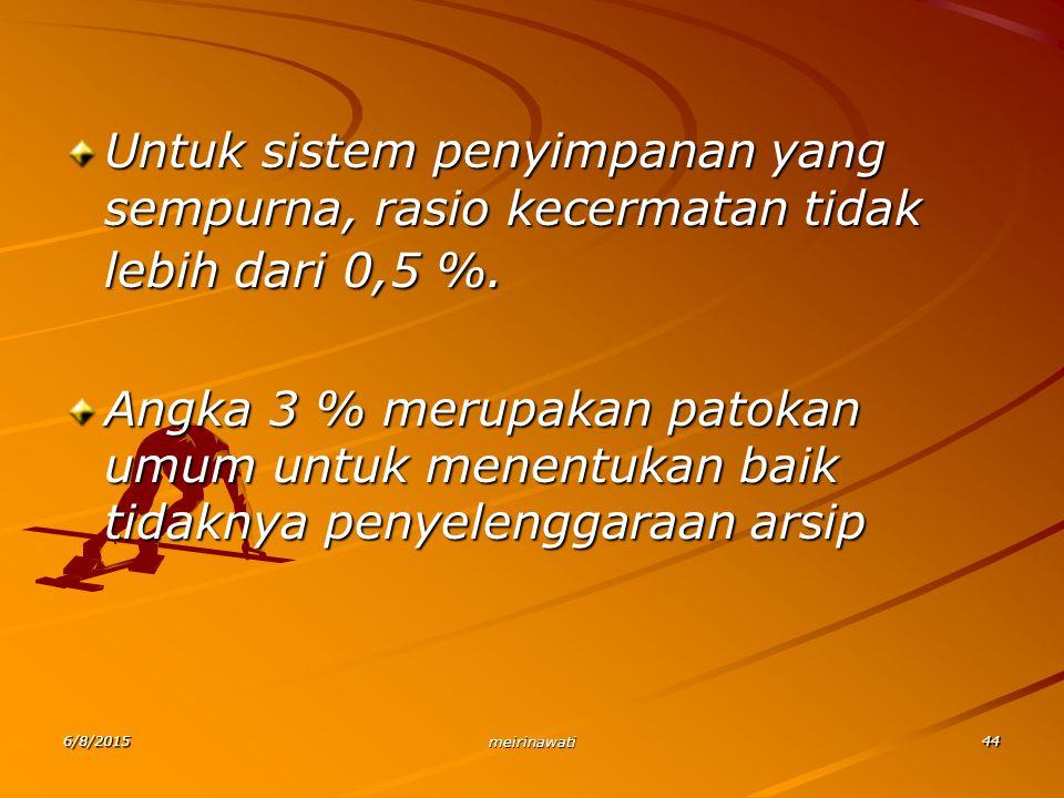 6/8/2015 meirinawati 44 Untuk sistem penyimpanan yang sempurna, rasio kecermatan tidak lebih dari 0,5 %. Angka 3 % merupakan patokan umum untuk menent