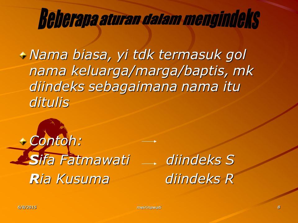 6/8/2015 meirinawati 8 Nama biasa, yi tdk termasuk gol nama keluarga/marga/baptis, mk diindeks sebagaimana nama itu ditulis Contoh: Sifa Fatmawati dii