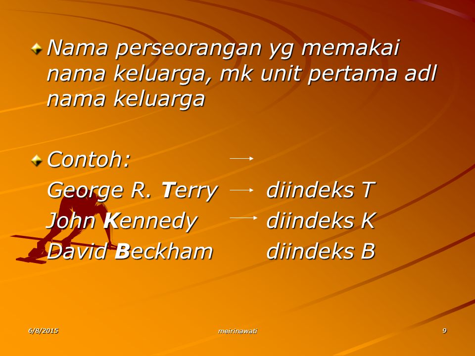 6/8/2015 meirinawati 20 Nama organisasi, badan sosial dan sejenisnya yg dijadikan unit pertama adl kata pengenal yg terpenting dr nama orgs tsb dan bentuk orgsnya dijadikan sbg unit terakhir Contoh: Persatuan Wartawan Indonesiadiindeks W Ikatan Dokter Indonesia diindeks D