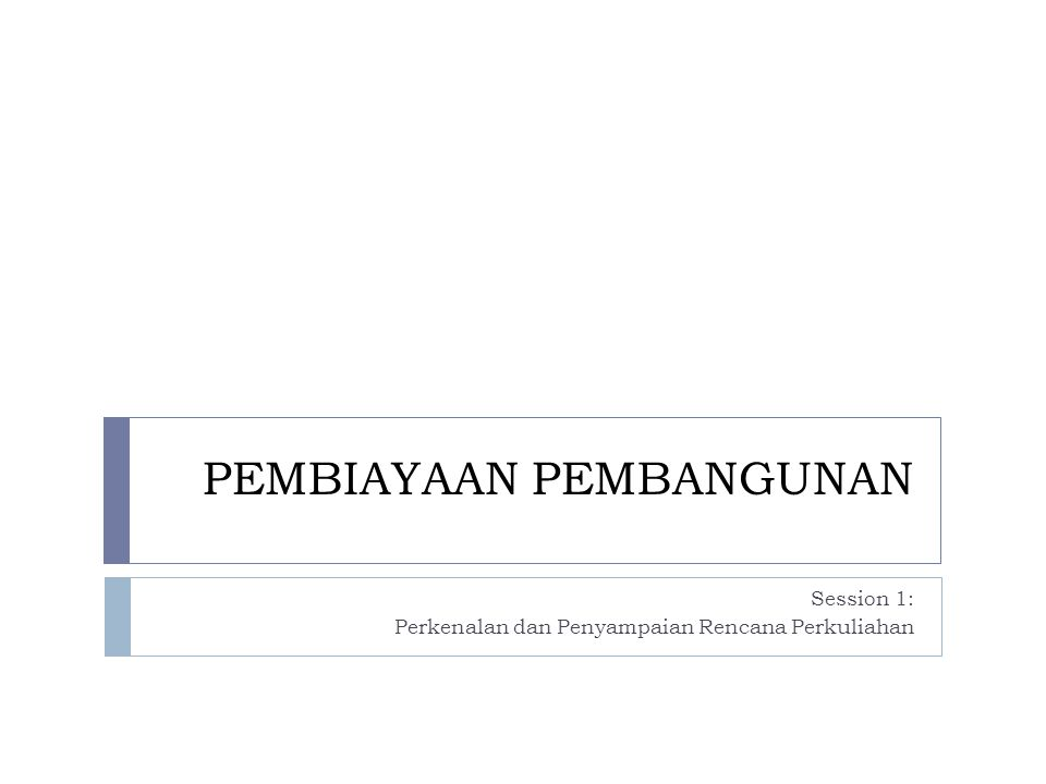 MK Pembiayaan Pembangunan MODULE PLAN Introduction Objectives Structure of the module Reading/literature Assignment Evaluation (grading)